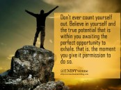 don't ever count yourself out - you have potential