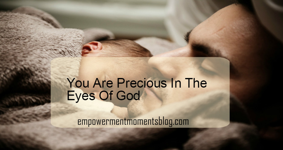 You Are Precious In The Eyes Of God