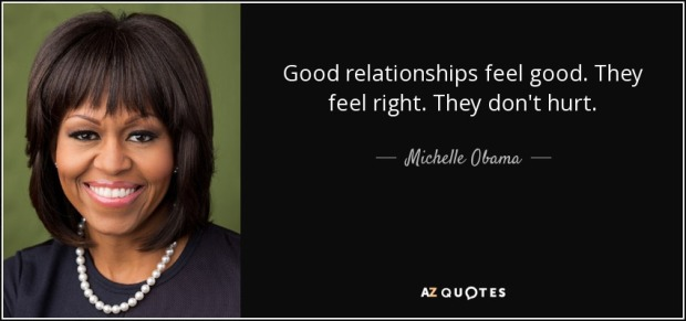 Michelle Obama quote - good-relationships-feel-good-they-feel-right-they-don-t-hurt