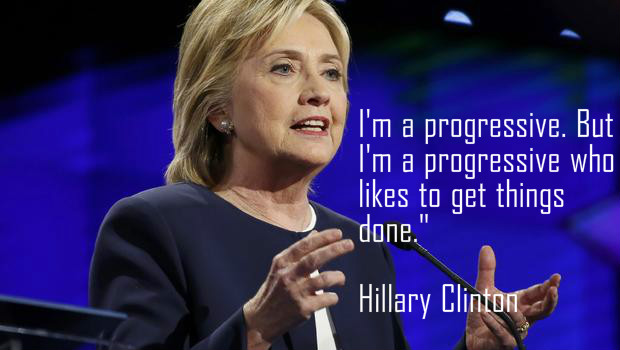 I'm a progressive. But I'm a progressive who likes to get things done - Hillary Clinton