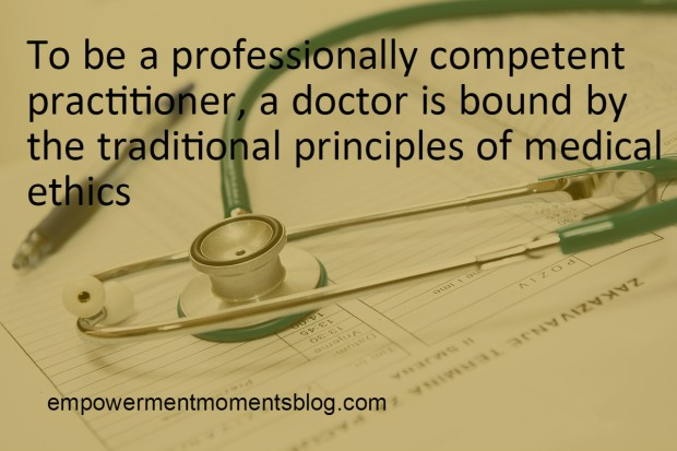 A doctor is bound by traditional principles of medical ethics