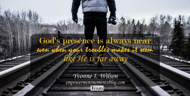 Know that God's presence is always near